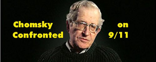 "Noam Chomsky has been a long-time darling of the pseudo-intellectual left in that he has dismissed discussion of the murder of President John F. Kennedy and the attacks designed to terrorize the American people on 9/11 as ""conspiracy theories"" without really engaging the points made by critics of official stories. It is an odd appeal to authority rather than to verifiable facts with a mix of simplistic arrogance that can Kevin Ryan calls ""willful ignorance""."