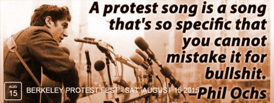 Phil Ochs quotation used in logo for Berkeley Protest Festival Aug 15, 2015.